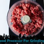 Best Food Processor For Grinding Meat - Exclusive Reviews 2020