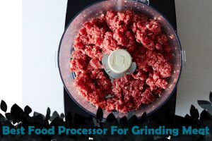 Best Food Processor For Grinding Meat 2020